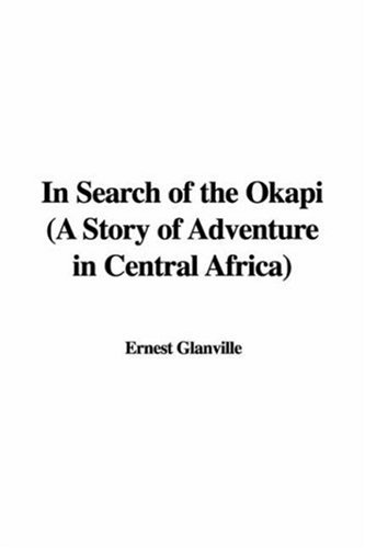 9781428005945: In Search of the Okapi (a Story of Adventure in Central Africa)