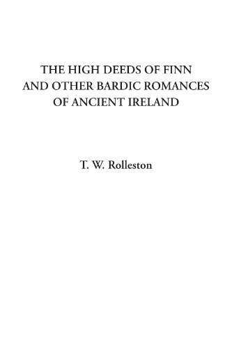 9781428014152: The High Deeds of Finn and other Bardic Romances of Ancient Ireland