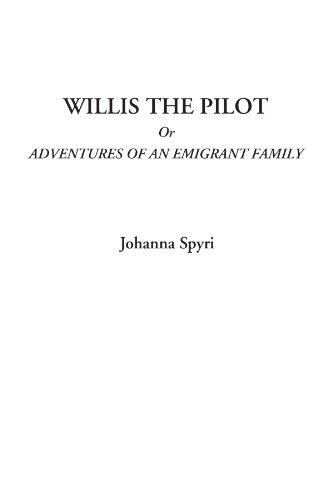 Willis the Pilot Or Adventures of an: Johanna Spyri