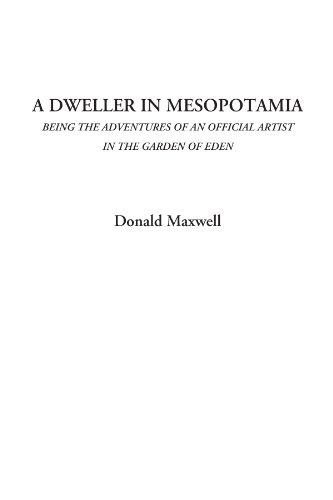 9781428021617: A Dweller in Mesopotamia (Being the Adventures of an Official Artist in the Garden of Eden)