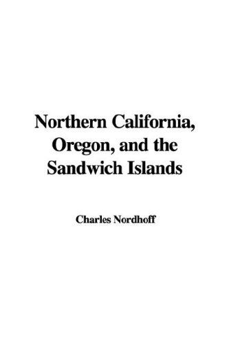 9781428024373: Northern California, Oregon, and the Sandwich Islands