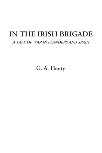 In the Irish Brigade (A Tale of War in Flanders and Spain) (1428027289) by Henty, G. A.