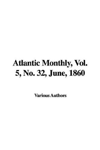 9781428027510: Atlantic Monthly, Vol. 5, No. 32, June, 1860