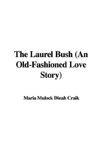 9781428029637: The Laurel Bush (an Old-Fashioned Love Story)