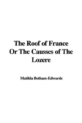9781428030664: The Roof of France Or The Causses of The Lozère