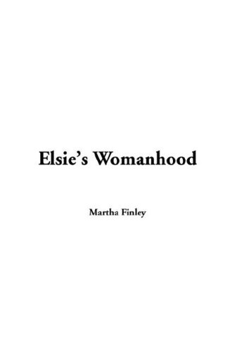 Elsie's Womanhood: Martha Finley