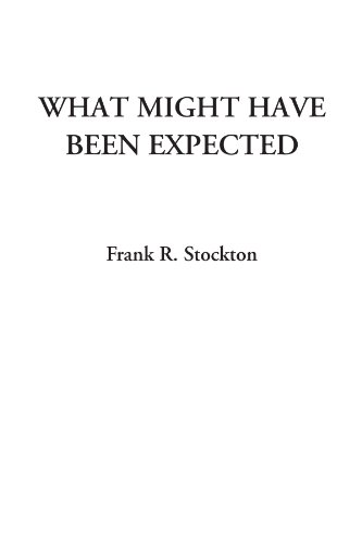 What Might Have Been Expected (1428041036) by Frank R. Stockton