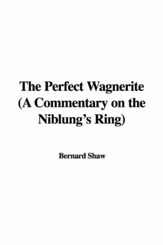 9781428041394: The Perfect Wagnerite (a Commentary on the Niblung's Ring)