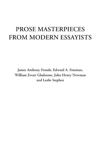 Prose Masterpieces from Modern Essayists (1428043993) by James Anthony Froude; Edward A. Freeman; William Ewart Gladstone; John Henry Newman; Leslie Stephen