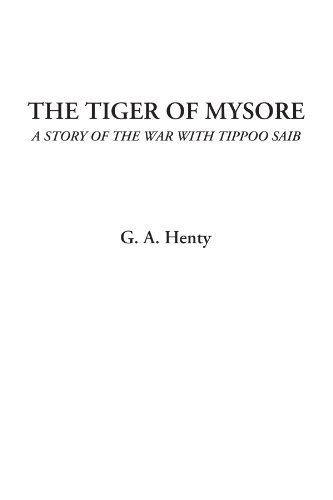 The Tiger of Mysore (A Story of the War with Tippoo Saib) (1428044183) by Henty, G. A.