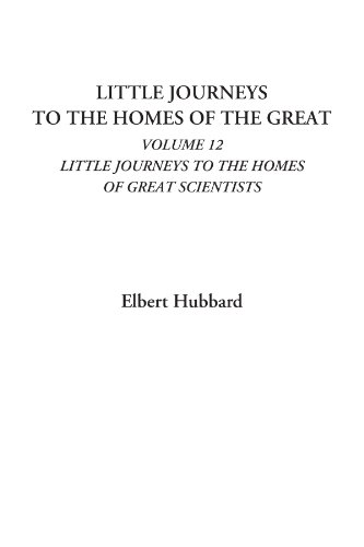 Little Journeys To the Homes of the: Hubbard, Elbert