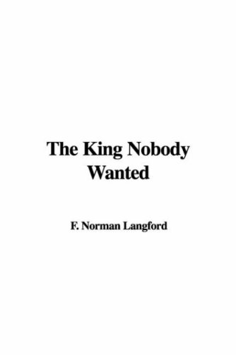 The King Nobody Wanted: F. Norman Langford