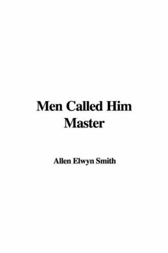 Men Called Him Master: Smith, Allen Elwyn