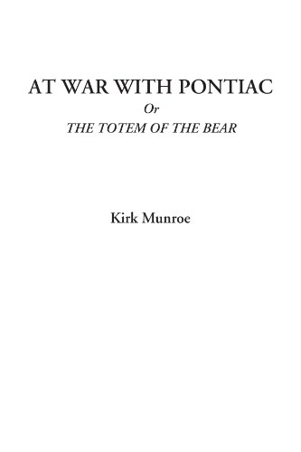 9781428052741: At War with Pontiac Or The Totem of the Bear