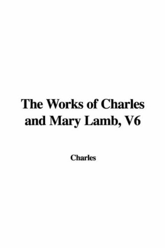 The Works of Charles and Mary Lamb, V6 (9781428055032) by Charles