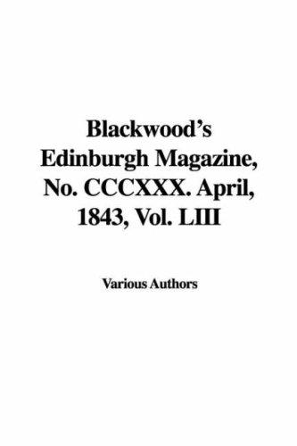 9781428063518: Blackwood's Edinburgh Magazine, No. CCCXXX. April, 1843, Vol. LIII