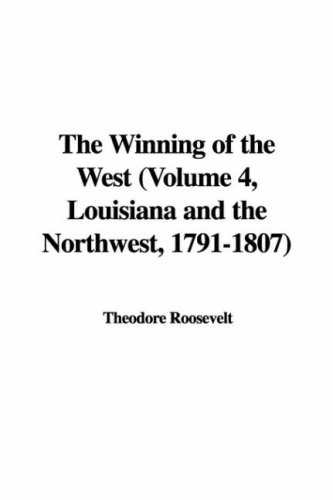 9781428063624: The Winning of the West (Volume 4, Louisiana and the Northwest, 1791-1807)