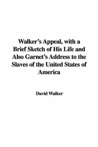 9781428065673: Walker's Appeal, with a Brief Sketch of His Life and Also Garnet's Address to the Slaves of the United States of America