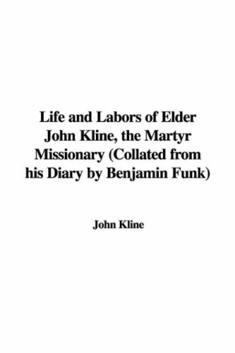 9781428068278: Life and Labors of Elder John Kline, the Martyr Missionary (Collated from his Diary by Benjamin Funk)