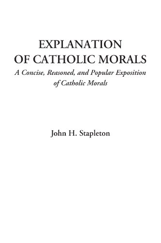 9781428072114: Explanation of Catholic Morals (A Concise, Reasoned, and Popular Exposition of Catholic Morals)