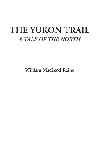 9781428074217: The Yukon Trail (A Tale of the North)