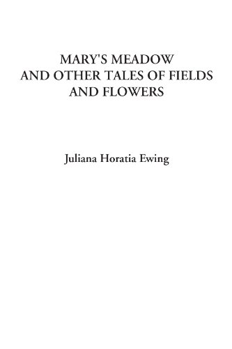 Mary's Meadow and Other Tales of Fields and Flowers (1428074813) by Juliana Horatia Ewing