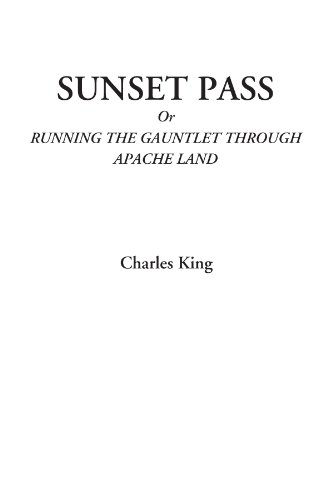 Sunset Pass Or Running the Gauntlet Through Apache Land (1428077669) by King, Charles