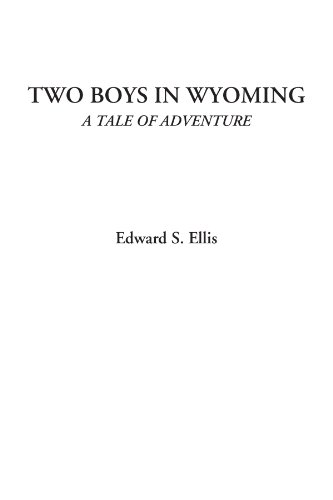 Two Boys in Wyoming (A Tale of Adventure) (9781428080232) by Edward S. Ellis