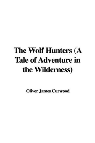 9781428085145: The Wolf Hunters (A Tale of Adventure in the Wilderness)