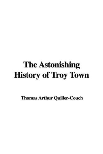9781428087682: The Astonishing History of Troy Town