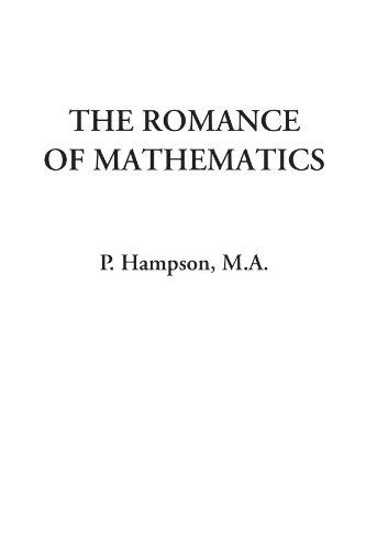 9781428096516: The Romance of Mathematics (Being the Original Researches of a Lady Professor of Girtham College in Polemical Science, with some Account of the Social ... Forces; and the Laws of Political Motion)