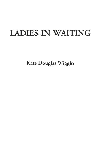 Ladies-In-Waiting (9781428096653) by Kate Douglas Wiggin