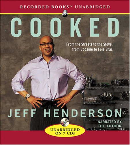 Cooked: From the Streets to the Stove, from Cocaine to Foie Gras (9781428144286) by Jeff Henderson