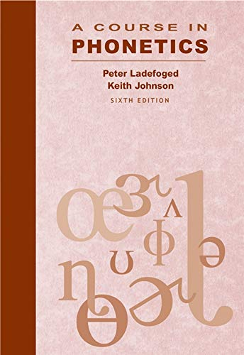 A Course in Phonetics: Keith Johnson; Peter