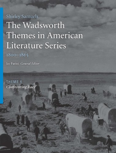 The Wadsworth Themes American Literature Series, 1800-1865 Theme 6: Confronting Race (Wadsworth Themes in American Literature: 1800-1865) (1428262415) by Jay Parini; Shirley Samuels