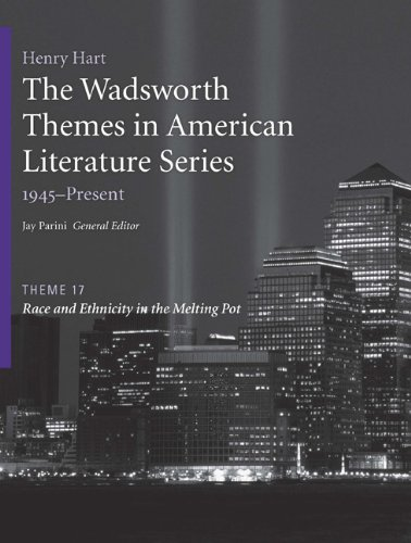 The Wadsworth Themes American Literature Series, 1945-Present, Theme 17: Race and Ethnicity in the Melting Pot (1428262490) by Jay Parini; Henry Hart