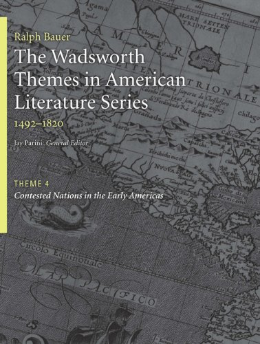 The Wadsworth Themes American Literature Series, 1492-1820 Theme 4: Contested Nations in the Early Americas (Wadsworth Themes in American Literature: 1492-1820) (1428262555) by Jay Parini; Ralph Bauer