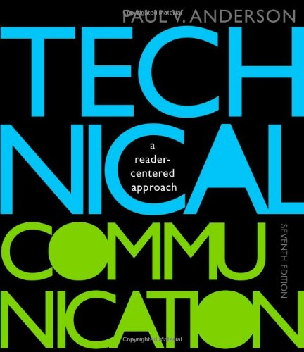 Technical Communication: A Reader-Centered Approach, 7th Edition: Anderson, Paul V.