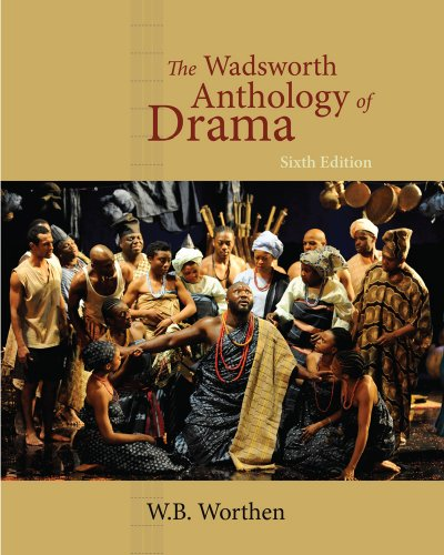 The Wadsworth Anthology of Drama, 20th Anniversary: Worthen, W. B.