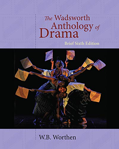 The wadsworth anthology of drama, brief edition 6th (sixth): w. B.