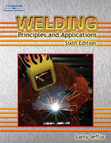 Welding: Principles and Applications 6th Ed. (Textbook: Jeffus, Larry/ Roy,