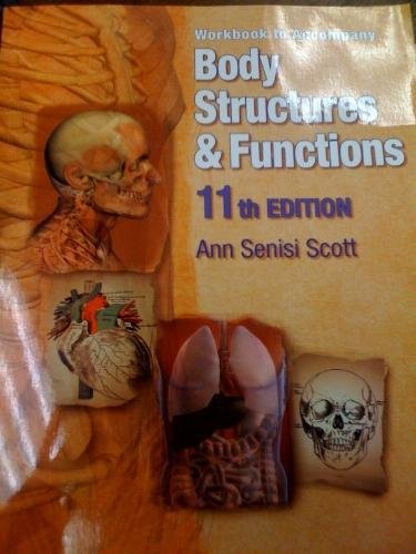 Workbook to Accompany Body Structures & Functions (11th Edition): Ann Scott; Elizabeth Fong