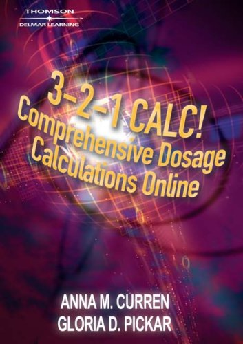 3-2-1 Calc! Comprehensive Dosage Calculations Online: Individual 2-Year Access Code: Curren Anne
