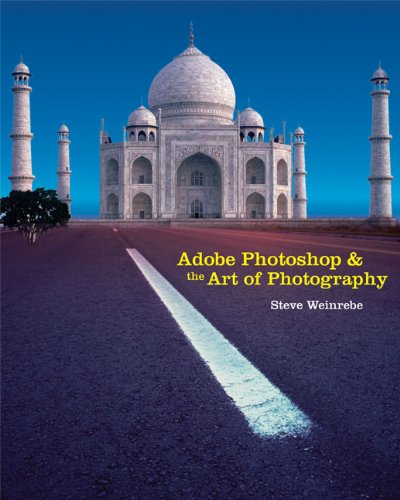 ADOBE PHOTOSHOP AND THE ART OF PHOTOGRAPHY: A COMPREHENSIVE INTRODUCTION: steve Weinrebe