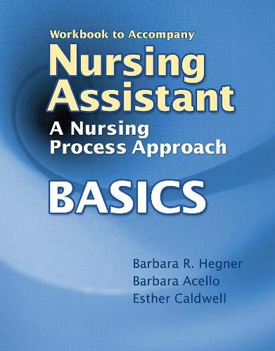Workbook for Hegner/Acello/Caldwell S Nursing Assistant: A Nursing Process Approach - ...