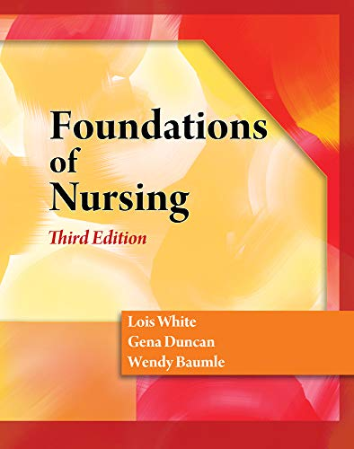 Foundations of Nursing: Lois White; Gena