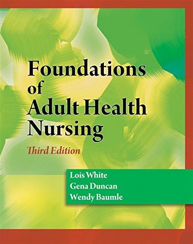 Foundations of Adult Health Nursing: Lois White; Gena
