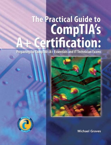 The Practical Guide to CompTIA's A+ Certification (9781428322417) by Michael Graves