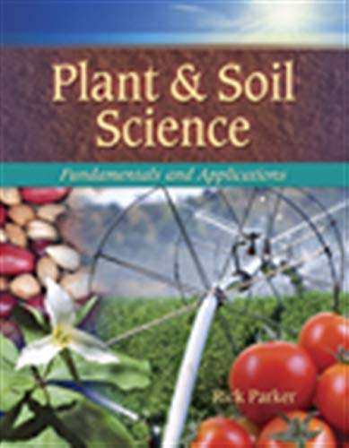 Plant and Soil Science Fundamentals and Applications: Parker, Rick