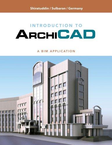 Introduction to ArchiCAD: A BIM Application: Tulio Sulbaran; Mohd Shiratuddin; Shane Germany